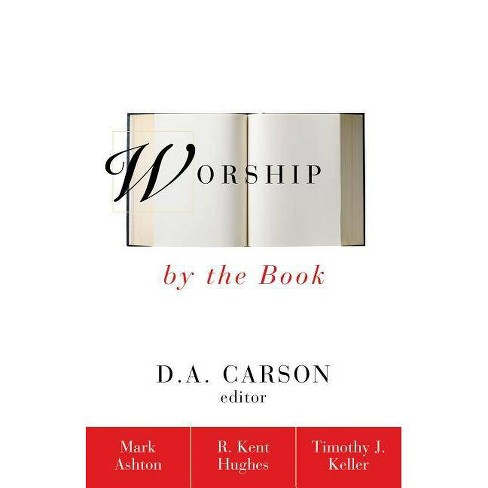 Worship by the Book - by  Mark Ashton & R Kent Hughes & Timothy Keller (Paperback) - image 1 of 1