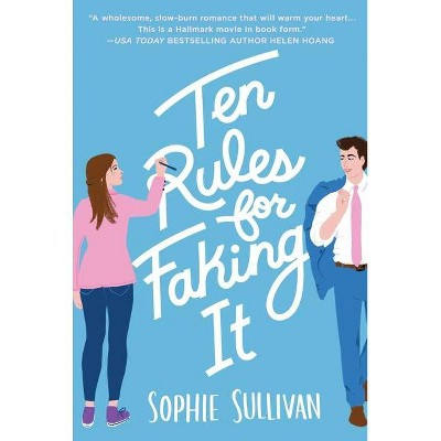Ten Rules for Faking It - by Sophie Sullivan (Paperback)