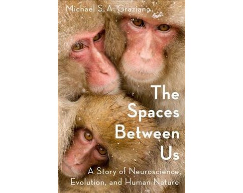 Spaces Between Us : A Story of Neuroscience, Evolution, and Human Nature -  (Hardcover) - image 1 of 1