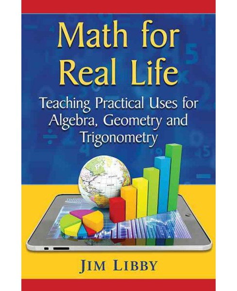 Math for Real Life : Teaching Practical Uses for Algebra, Geometry and Trigonometry (Paperback) (Jim - image 1 of 1