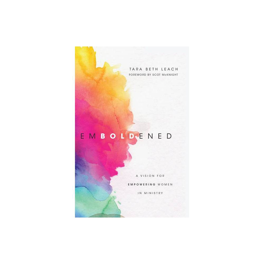 Emboldened By Tara Beth Leach Paperback