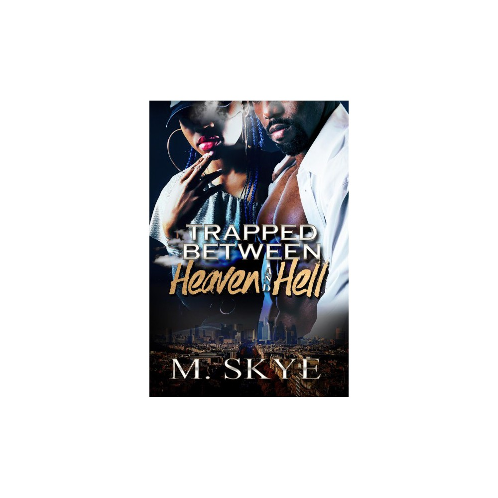 Trapped Between Heaven and Hell - by M. Skye (Paperback)
