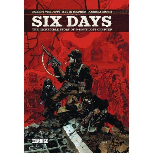 Six Days: The Incredible Story of D-Day's Lost Chapter - by  Robert Venditti & Kevin Maurer (Hardcover) - image 1 of 1