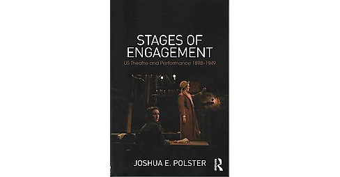 Stages of Engagement : US Theatre and Performance 1898-1949 (Paperback) (Joshua E. Polster) - image 1 of 1