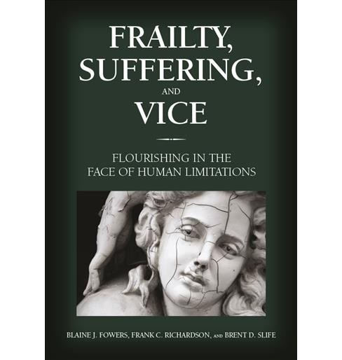 Frailty, Suffering, and Vice : Flourishing in the Face of Human Limitations (Hardcover) (Blaine J. - image 1 of 1
