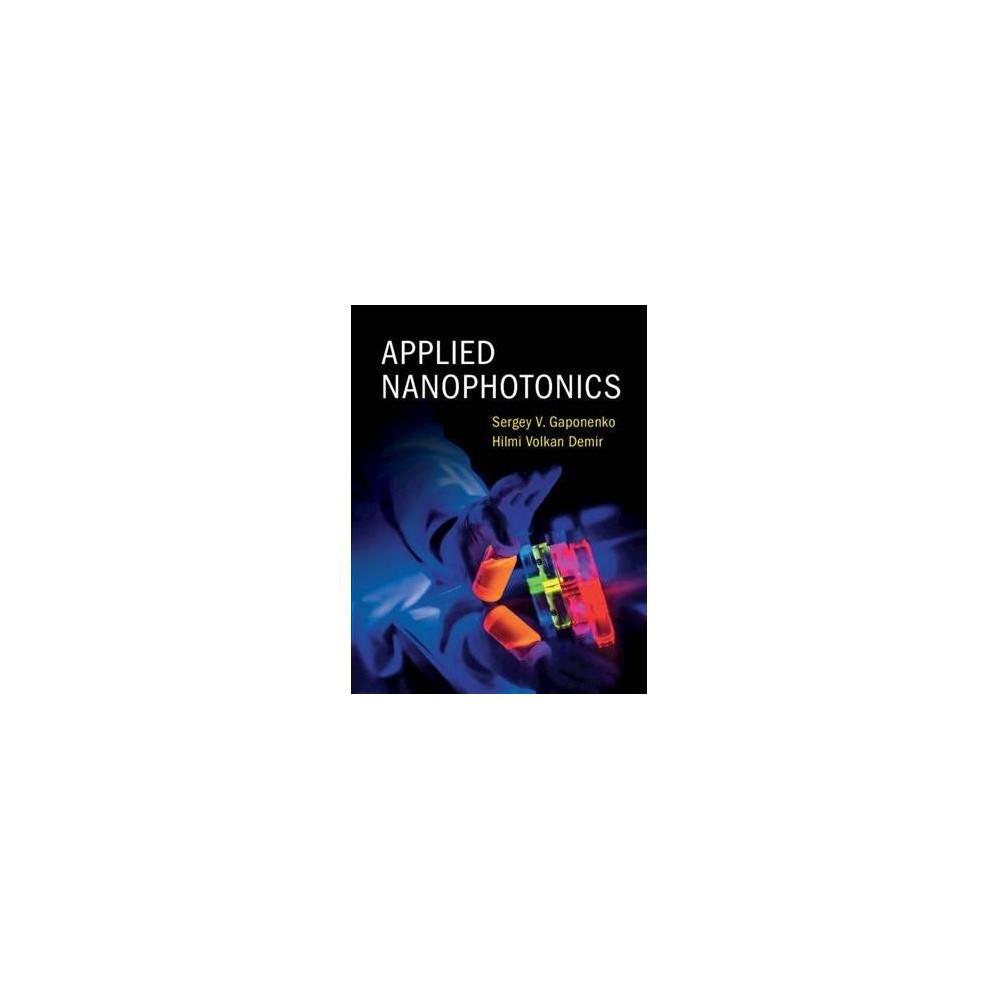Applied Nanophotonics - by Sergey V. Gaponenko & Hilmi Volkan Demir (Hardcover)