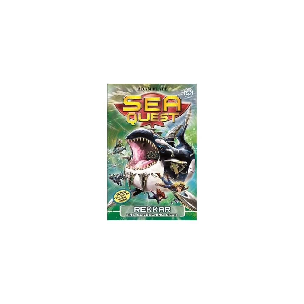 Rekkar the Screeching Orca - Pap/Crds (Sea Quest) by Adam Blade (Paperback)