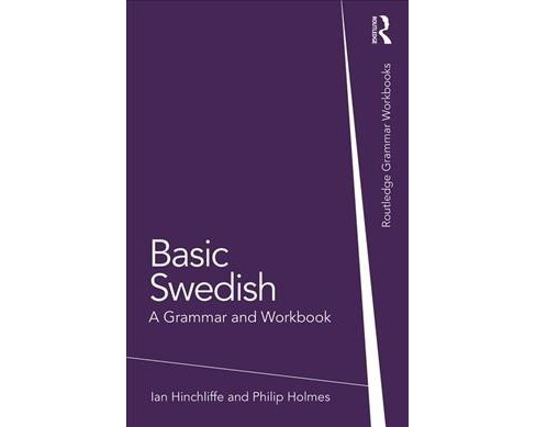 Basic Swedish : A Grammar and Workbook -  by Ian Hinchliffe & Philip Holmes (Paperback) - image 1 of 1