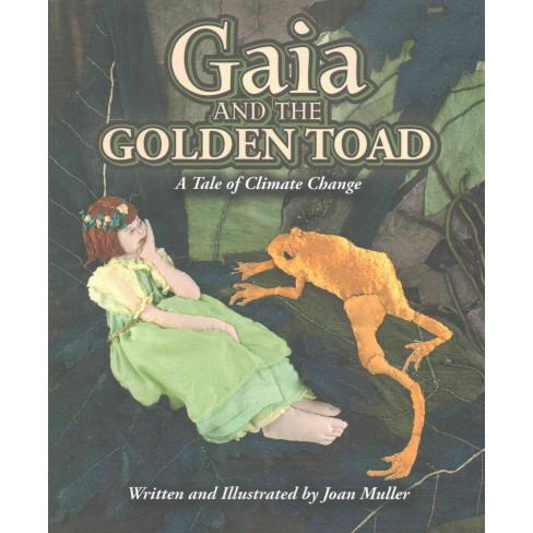 Gaia and the Golden Toad : A Tale of Climate Change (Hardcover) (Joan Muller) - image 1 of 1