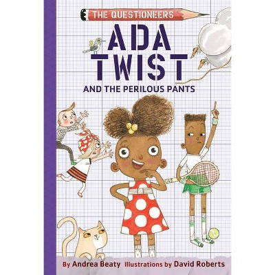 Ada Twist and the Perilous Pants - (Questioneers) by Andrea Beaty (Hardcover)