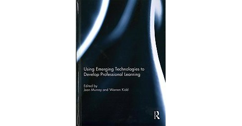 Using Emerging Technologies to Develop Professional Learning (Hardcover) - image 1 of 1