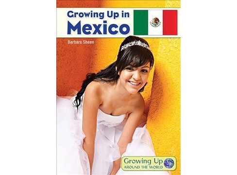 Growing Up in Mexico -  (Growing Up Around the World) by Barbara Sheen (Hardcover) - image 1 of 1