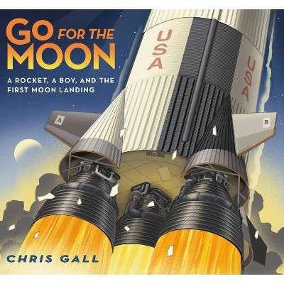 Go for the Moon - by  Chris Gall (Hardcover)