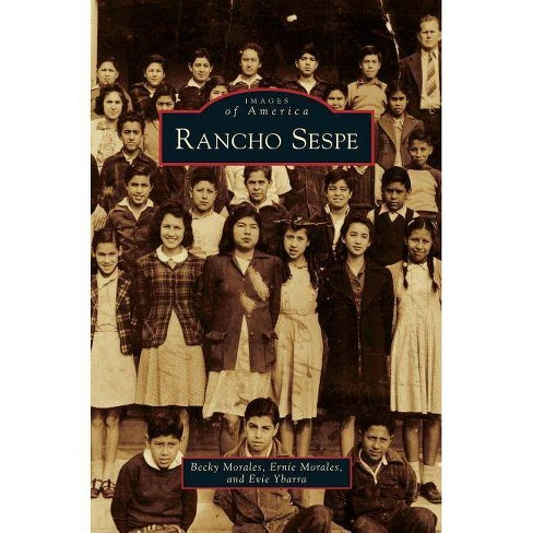 Rancho Sespe - by  Becky Morales & Ernie Morales & Evie Ybarra (Hardcover) - image 1 of 1