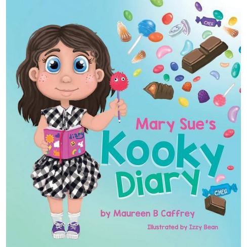 Mary Sue's Kooky Diary - by  Maureen B Caffrey (Hardcover) - image 1 of 1