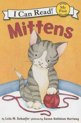 Mittens - (My First I Can Read - Level Pre1)by Lola M Schaefer (Paperback)