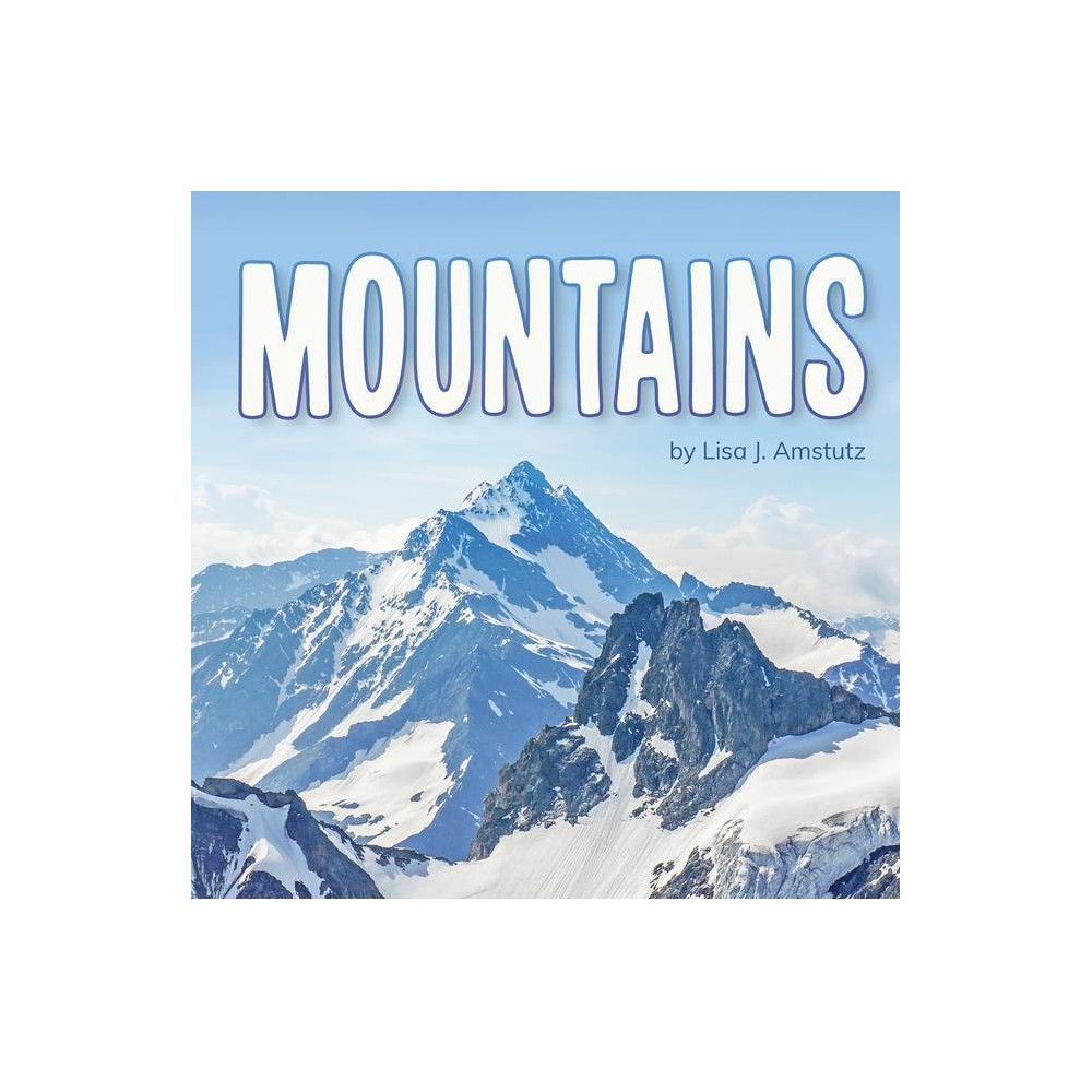 Mountains Earth S Landforms By Lisa J Amstutz Hardcover