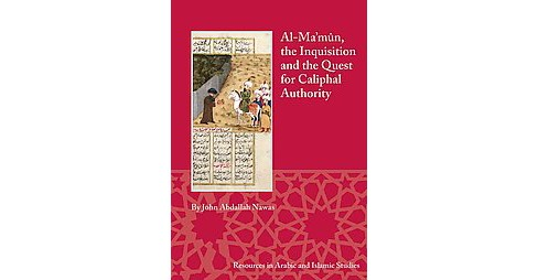 Al-ma'mun, the Inquisition, and the Quest for Caliphal Authority (Bilingual) (Paperback) (John Abdallah - image 1 of 1