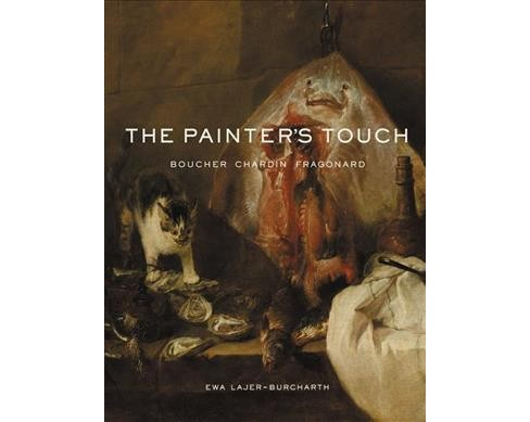 Painter's Touch : Boucher, Chardin, Fragonard -  by Ewa Lajer-Burcharth (Hardcover) - image 1 of 1
