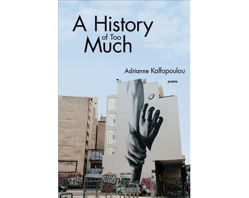 History of Too Much : Poems -  by Adrianne Kalfopoulou (Paperback) - image 1 of 1