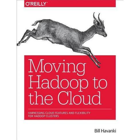 Moving Hadoop to the Cloud - by  Bill Havanki (Paperback) - image 1 of 1