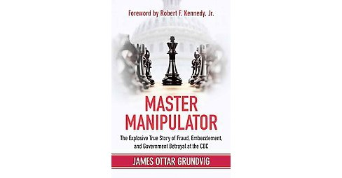Master Manipulator : The Explosive True Story of Fraud, Embezzlement, and Government Betrayal at the CDC - image 1 of 1