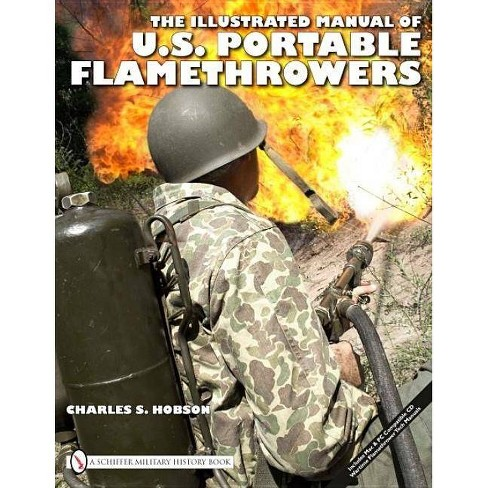The Illustrated Manual of U.S. Portable Flamethrowers - (Schiffer Military History Book) (Hardcover) - image 1 of 1