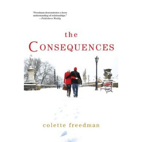 The Consequences (Paperback) by Colette Freedman - image 1 of 1