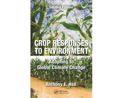 Crop Responses to Environment : Adapting to Global Climate Change -  by Anthony E. Hall (Hardcover) - image 1 of 1