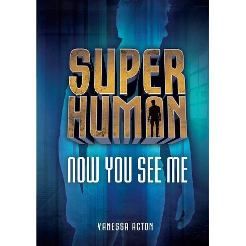 Now You See Me - (Superhuman) by  Vanessa Acton (Hardcover) - image 1 of 1