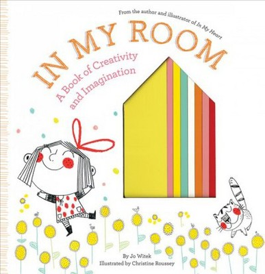 In My Room: A Book of Creativity and Imagination (School And Library)(Jo Witek)