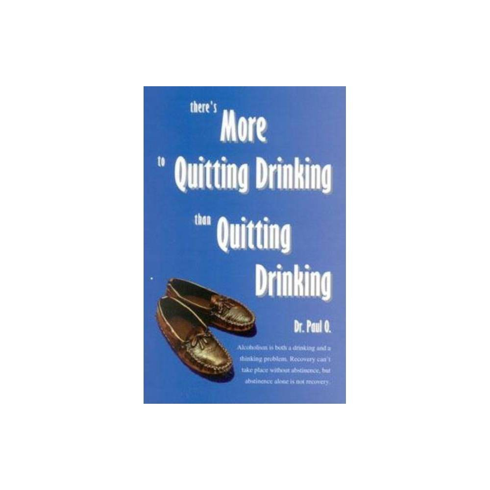 Theres More to Quitting Drinking Than Quitting Drinking - by Paul O (Paperback)