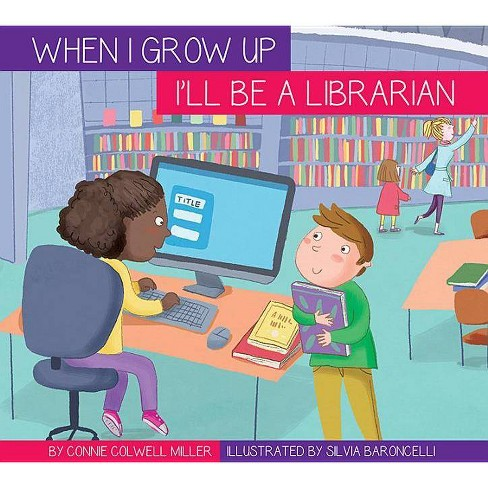 I'll Be a Librarian - (When I Grow Up...) by  Connie Colwell Miller (Paperback) - image 1 of 1