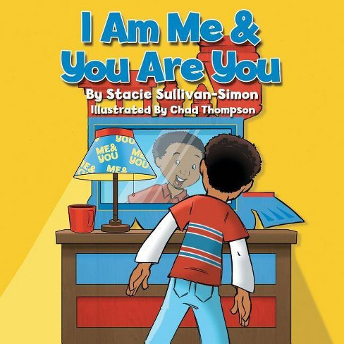 I Am Me & You Are You - by  Stacie Sullivan-Simon (Paperback) - image 1 of 1