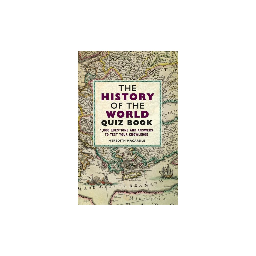 History of the World Quiz Book : 1,000 Questions and Answers to Test Your Knowledge - (Paperback)