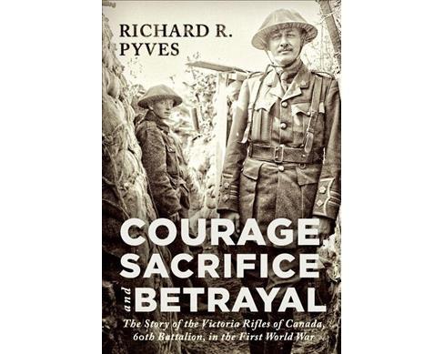 Courage, Sacrifice and Betrayal : The Story of the Victoria Rifles of Canada, 60th Battalion, in the - image 1 of 1