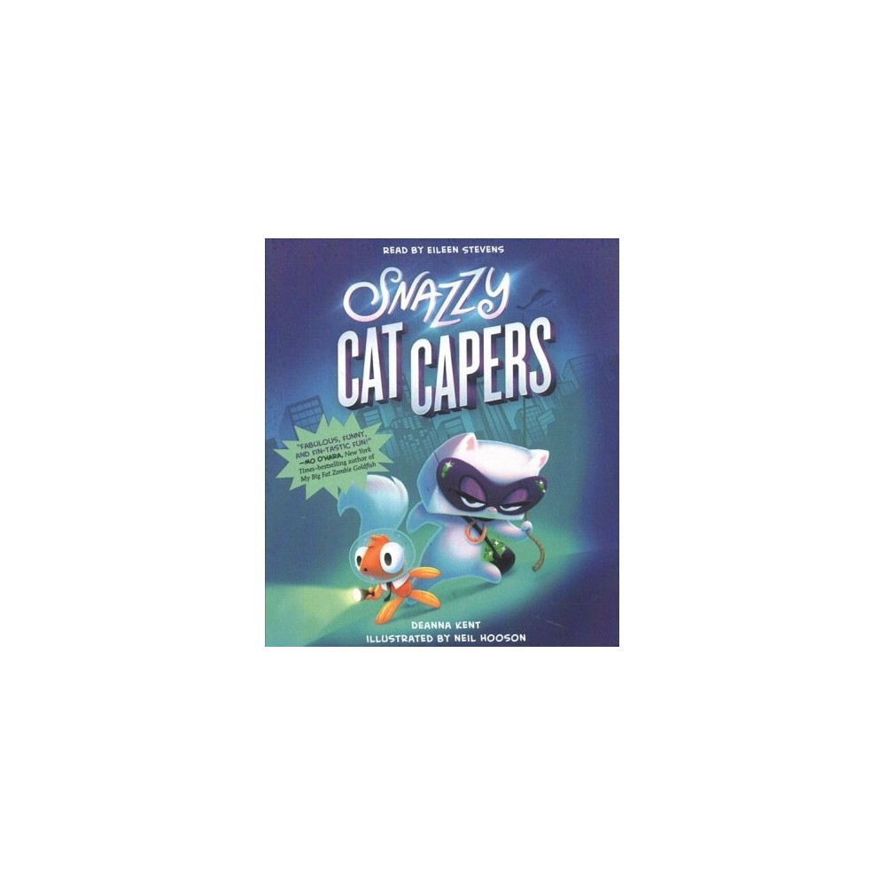Snazzy Cat Capers - Unabridged (Snazzy Cat Capers) by Deanna Kent (CD/Spoken Word)