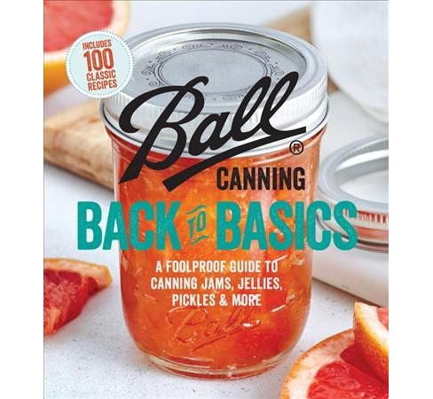 Ball Canning Back to Basics : A Foolproof Guide to Canning Jams, Jellies, Pickles & More -  (Paperback) - image 1 of 1
