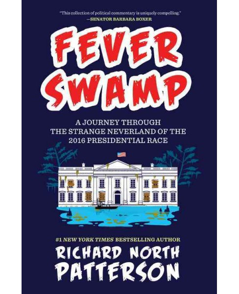 Fever Swamp : A Journey Through the Strange Neverland of the 2016 Presidential Race (Hardcover) (Richard - image 1 of 1