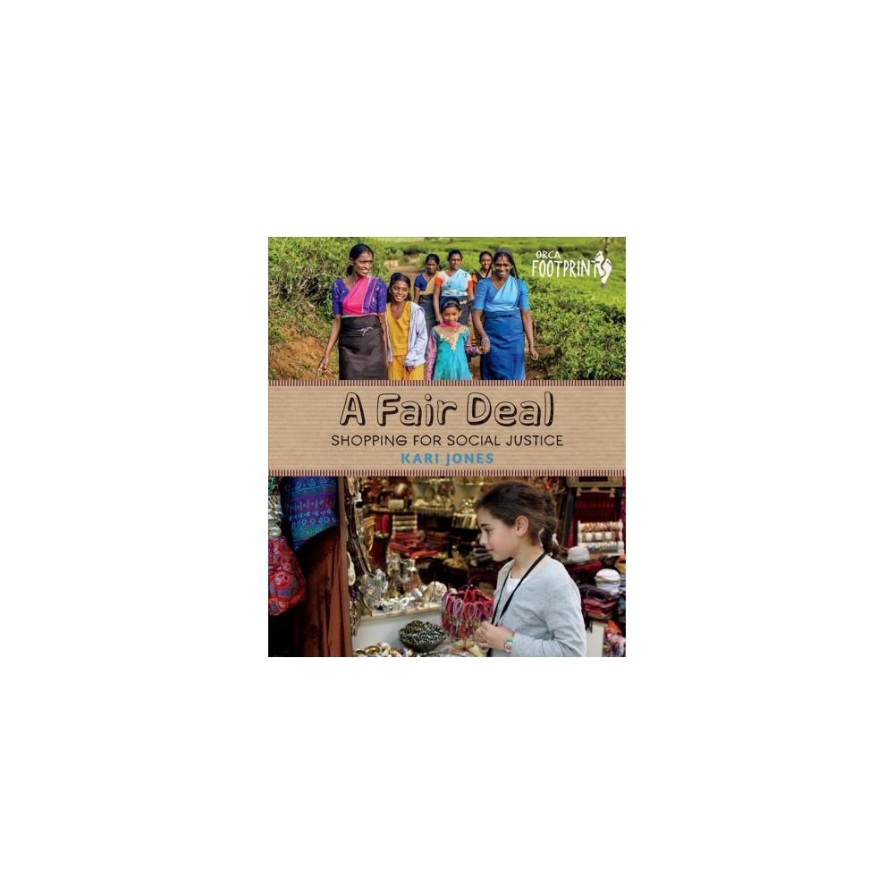 Fair Deal : Shopping for Social Justice - (Orca Footprints) by Kari Jones (Hardcover)