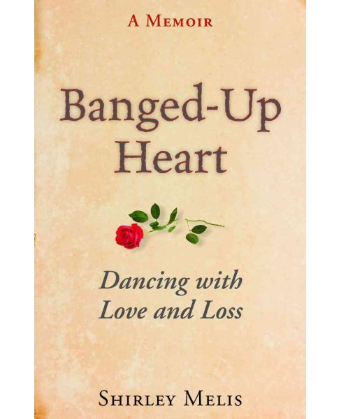 Banged-up Heart : Dancing With Love and Loss (Paperback) (Shirley Melis) - image 1 of 1