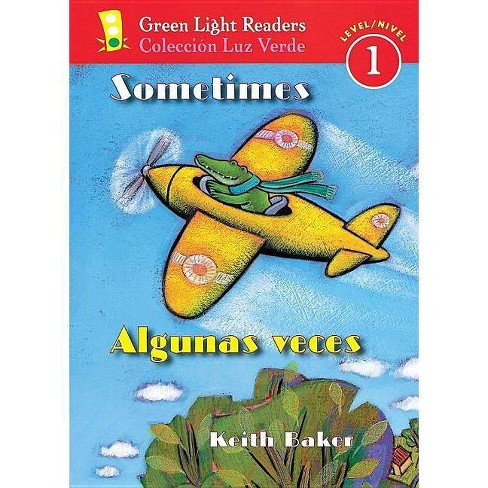 Sometimes/Algunas Veces - (Green Light Reader - Bilingual Level 1 (Quality)) by  Keith Baker (Paperback) - image 1 of 1