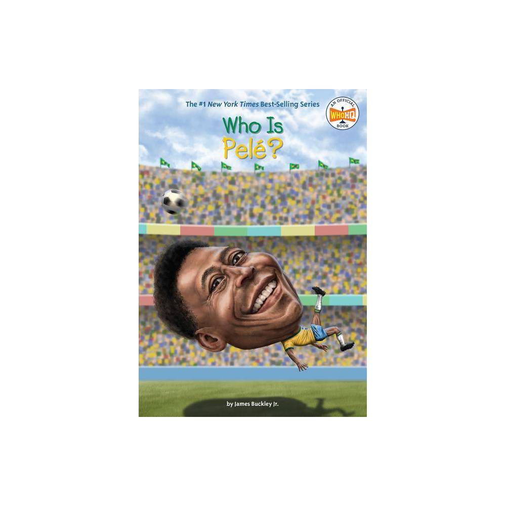 Who Is Pele Who Was By James Buckley Paperback