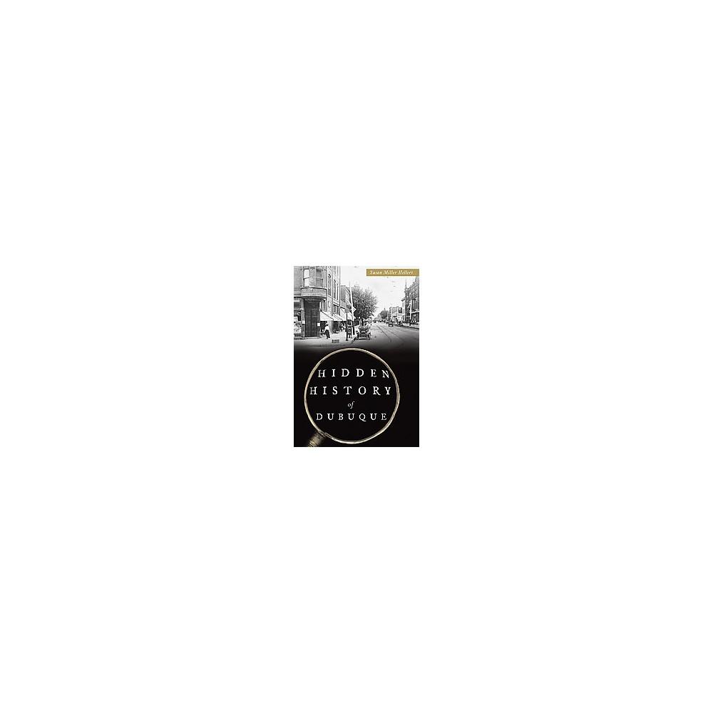 Hidden History of Dubuque (Paperback) (Susan Miller Hellert)