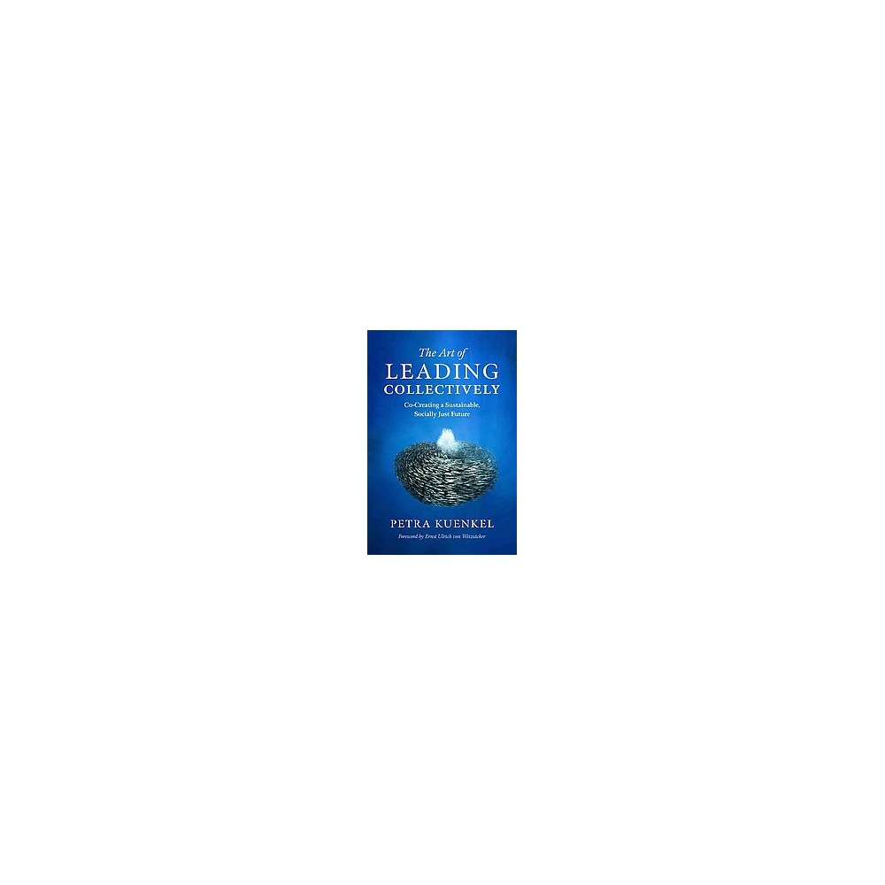 Art of Leading Collectively : Co-Creating a Sustainable, Socially Just Future (Hardcover) (Petra