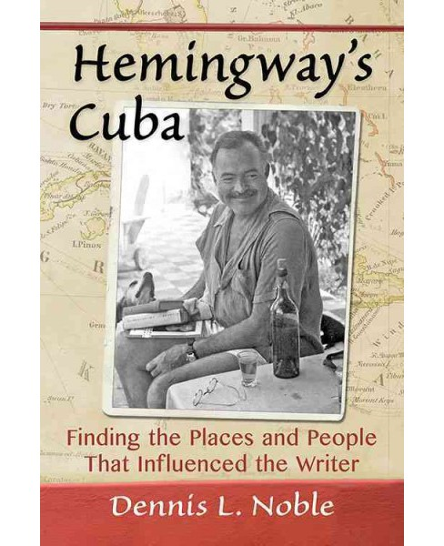 Hemingway's Cuba : Finding the Places and People That Influenced the Writer (Paperback) (Dennis L. - image 1 of 1