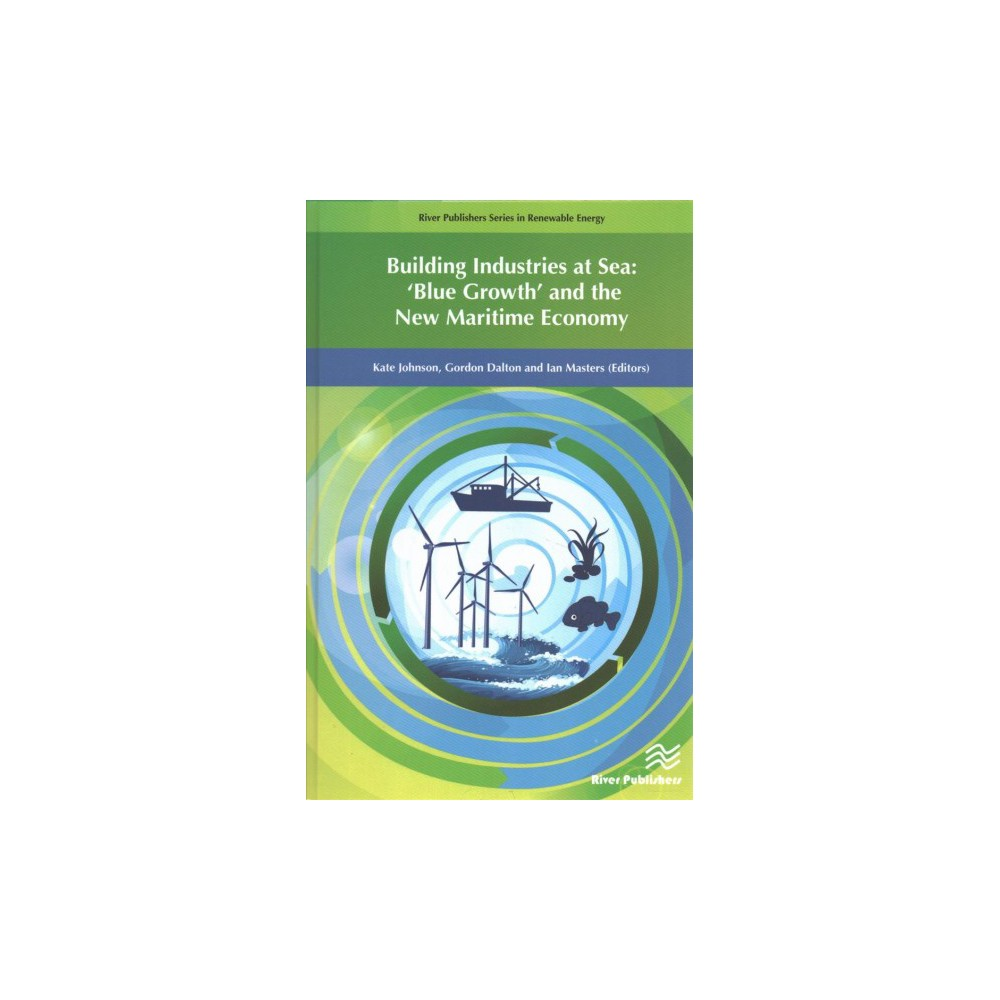 Building Industries at Sea : Blue Growth and the New Maritime Economy - (Hardcover)