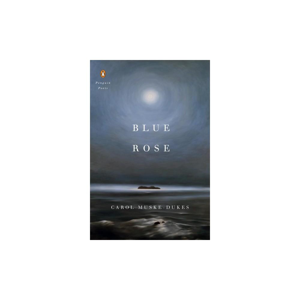 Blue Rose - (Penguin Poets) by Carol Muske-Dukes (Paperback)