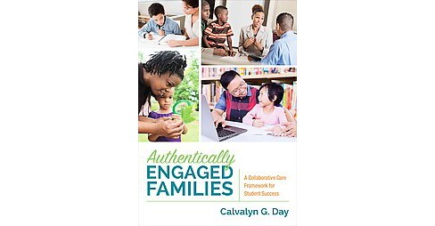 Authentically Engaged Families : A Collaborative Care Framework for Student Success (Paperback) - image 1 of 1