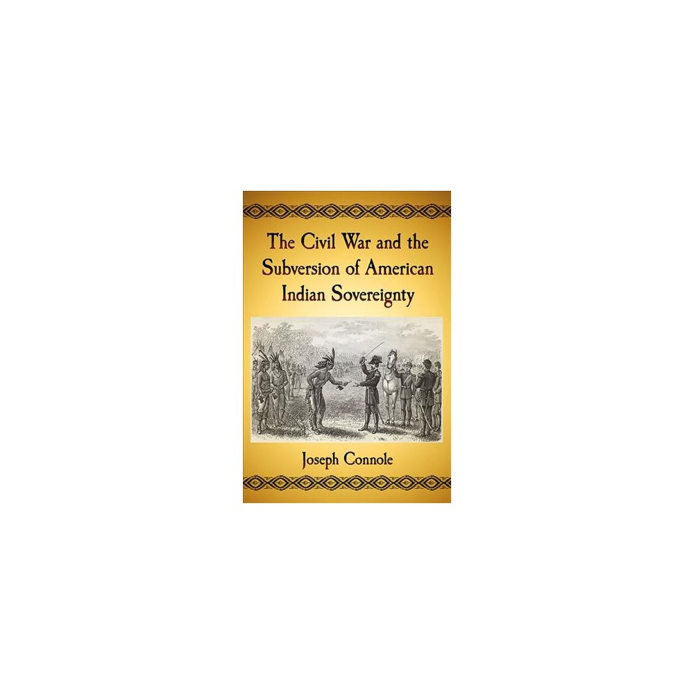 Civil War and the Subversion of American Indian Sovereignty (Paperback) (Joseph Connole)